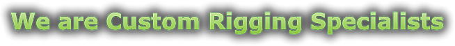 we are custom rigging specialists